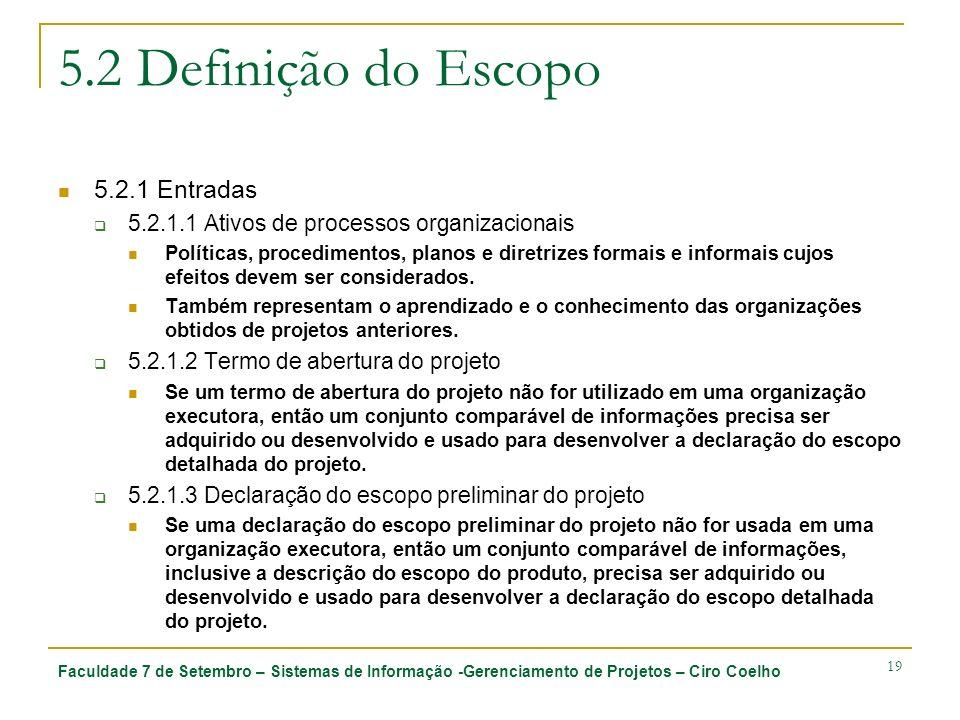 Faculdade 7 de Setembro – Sistemas de Informação -Gerenciamento de Projetos – Ciro Coelho 19 5.2 Definição do Escopo 5.2.1 Entradas 5.2.1.1 Ativos de