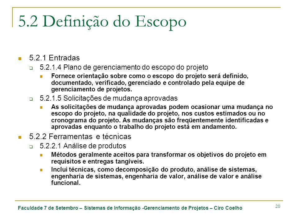 Faculdade 7 de Setembro – Sistemas de Informação -Gerenciamento de Projetos – Ciro Coelho 20 5.2 Definição do Escopo 5.2.1 Entradas 5.2.1.4 Plano de g