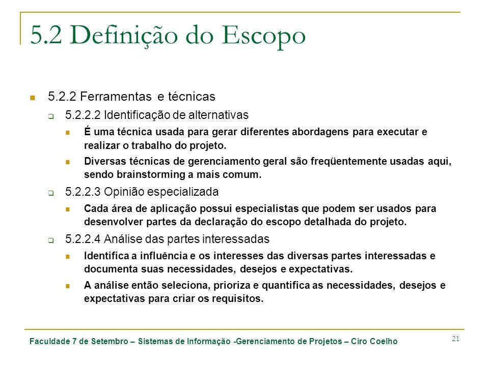 Faculdade 7 de Setembro – Sistemas de Informação -Gerenciamento de Projetos – Ciro Coelho 21 5.2 Definição do Escopo 5.2.2 Ferramentas e técnicas 5.2.