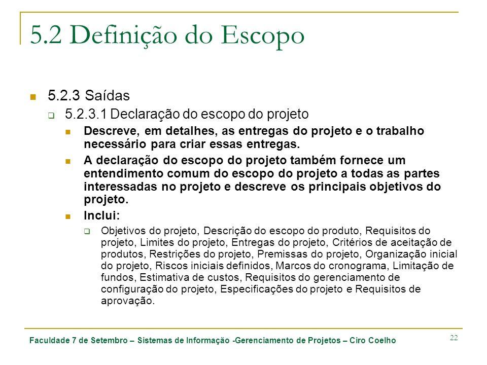 Faculdade 7 de Setembro – Sistemas de Informação -Gerenciamento de Projetos – Ciro Coelho 22 5.2 Definição do Escopo 5.2.3 Saídas 5.2.3.1 Declaração d