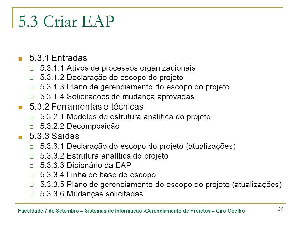 Faculdade 7 de Setembro – Sistemas de Informação -Gerenciamento de Projetos – Ciro Coelho 26 5.3 Criar EAP 5.3.1 Entradas 5.3.1.1 Ativos de processos