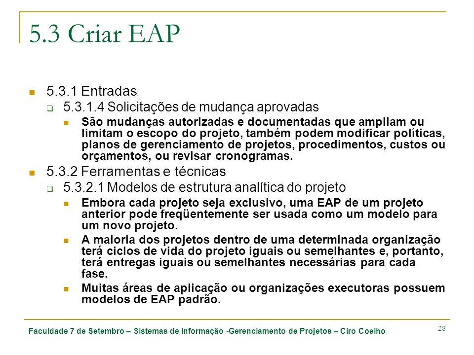 Faculdade 7 de Setembro – Sistemas de Informação -Gerenciamento de Projetos – Ciro Coelho 28 5.3 Criar EAP 5.3.1 Entradas 5.3.1.4 Solicitações de muda