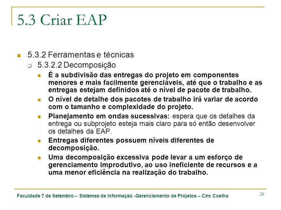 Faculdade 7 de Setembro – Sistemas de Informação -Gerenciamento de Projetos – Ciro Coelho 29 5.3 Criar EAP 5.3.2 Ferramentas e técnicas 5.3.2.2 Decomp