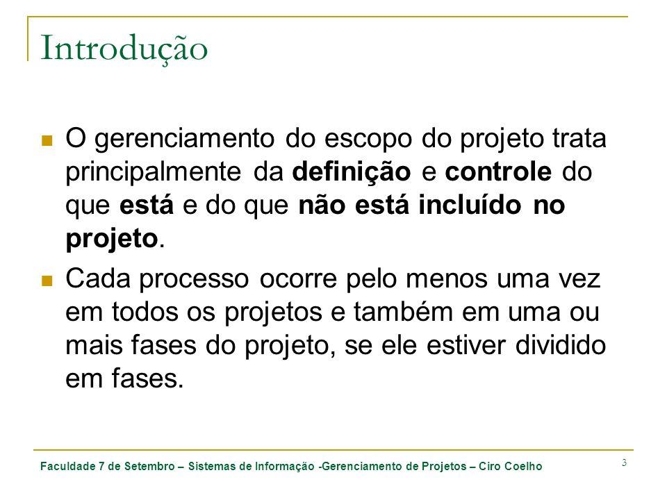 Faculdade 7 de Setembro – Sistemas de Informação -Gerenciamento de Projetos – Ciro Coelho 44 5.5 Controle do escopo 5.5.1 Entradas 5.5.1.1 Declaração do escopo do projeto 5.5.1.2 Estrutura analítica do projeto 5.5.1.3 Dicionário da EAP 5.5.1.4 Plano de gerenciamento do escopo do projeto 5.5.1.5 Relatórios de desempenho 5.5.1.6 Solicitações de mudança aprovadas 5.5.1.7 Informações sobre o desempenho do trabalho 5.5.2 Ferramentas e técnicas 5.5.2.1 Sistema de controle de mudanças 5.5.2.2 Análise de variação 5.5.2.3 Replanejamento 5.5.2.4 Sistema de gerenciamento de configuração
