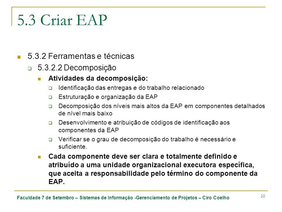 Faculdade 7 de Setembro – Sistemas de Informação -Gerenciamento de Projetos – Ciro Coelho 30 5.3 Criar EAP 5.3.2 Ferramentas e técnicas 5.3.2.2 Decomp