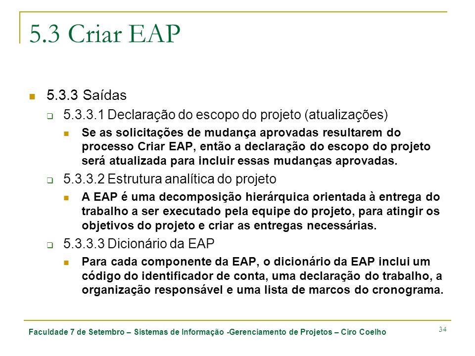 Faculdade 7 de Setembro – Sistemas de Informação -Gerenciamento de Projetos – Ciro Coelho 34 5.3 Criar EAP 5.3.3 Saídas 5.3.3.1 Declaração do escopo d