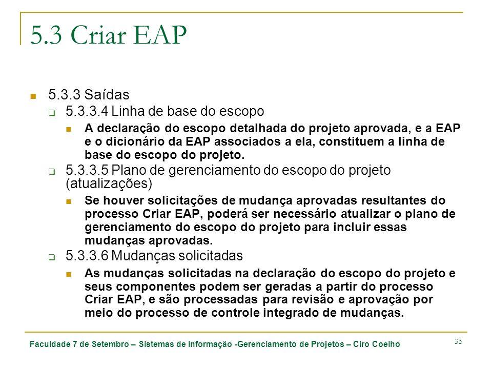 Faculdade 7 de Setembro – Sistemas de Informação -Gerenciamento de Projetos – Ciro Coelho 35 5.3 Criar EAP 5.3.3 Saídas 5.3.3.4 Linha de base do escop
