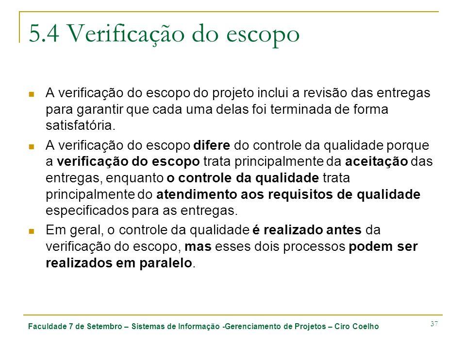Faculdade 7 de Setembro – Sistemas de Informação -Gerenciamento de Projetos – Ciro Coelho 37 5.4 Verificação do escopo A verificação do escopo do proj