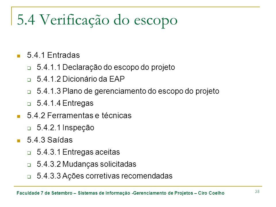 Faculdade 7 de Setembro – Sistemas de Informação -Gerenciamento de Projetos – Ciro Coelho 38 5.4 Verificação do escopo 5.4.1 Entradas 5.4.1.1 Declaraç