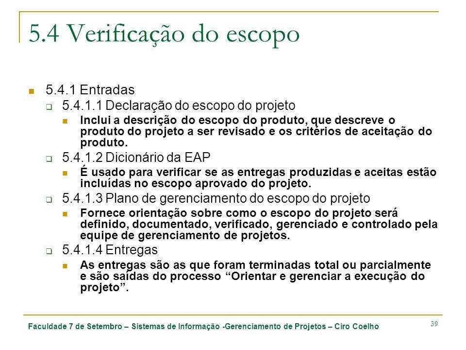Faculdade 7 de Setembro – Sistemas de Informação -Gerenciamento de Projetos – Ciro Coelho 39 5.4 Verificação do escopo 5.4.1 Entradas 5.4.1.1 Declaraç