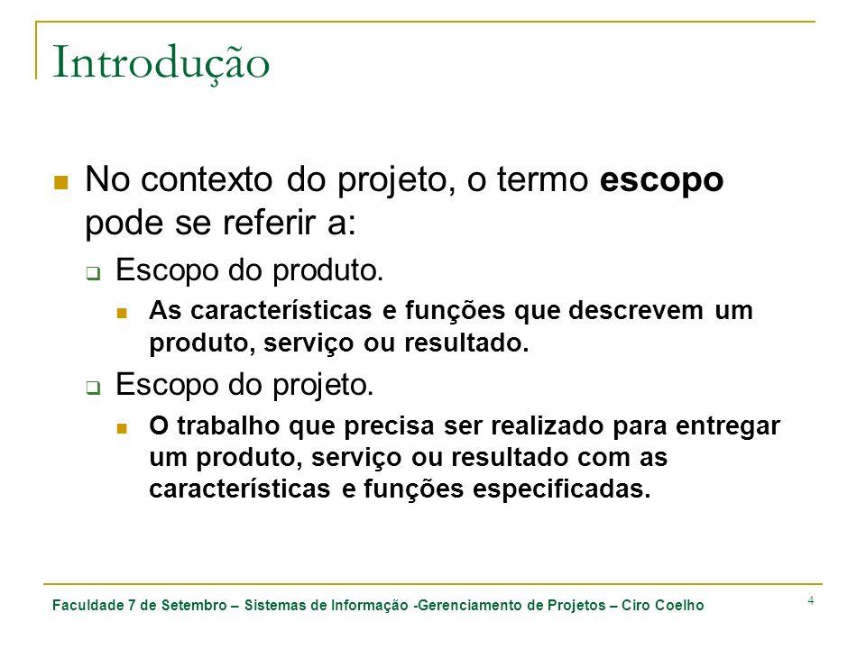 Faculdade 7 de Setembro – Sistemas de Informação -Gerenciamento de Projetos – Ciro Coelho 45 5.5 Controle do escopo 5.5.3 Saídas 5.5.3.1 Declaração do escopo do projeto (atualizações) 5.5.3.2 Estrutura analítica do projeto (atualizações) 5.5.3.3 Dicionário da EAP (atualizações) 5.5.3.4 Linha de base do escopo (atualizações) 5.5.3.5 Mudanças solicitadas 5.5.3.6 Ações corretivas recomendadas 5.5.3.7 Ativos de processos organizacionais (atualizações) 5.5.3.8 Plano de gerenciamento do projeto (atualizações)