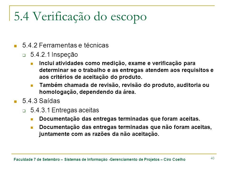Faculdade 7 de Setembro – Sistemas de Informação -Gerenciamento de Projetos – Ciro Coelho 40 5.4 Verificação do escopo 5.4.2 Ferramentas e técnicas 5.