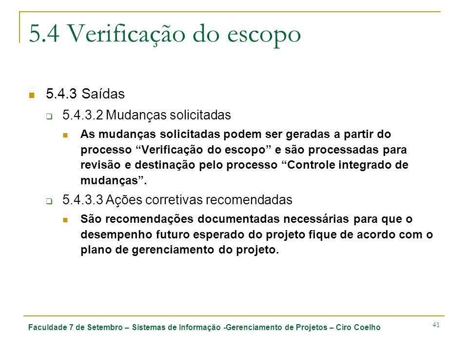 Faculdade 7 de Setembro – Sistemas de Informação -Gerenciamento de Projetos – Ciro Coelho 41 5.4 Verificação do escopo 5.4.3 Saídas 5.4.3.2 Mudanças s