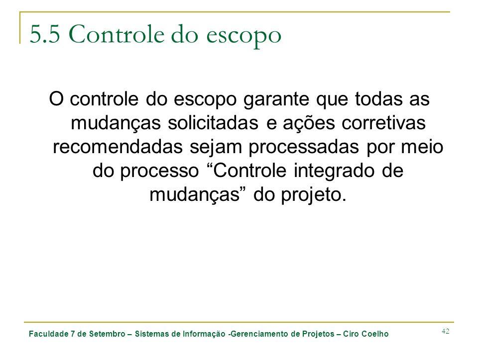 Faculdade 7 de Setembro – Sistemas de Informação -Gerenciamento de Projetos – Ciro Coelho 42 5.5 Controle do escopo O controle do escopo garante que t