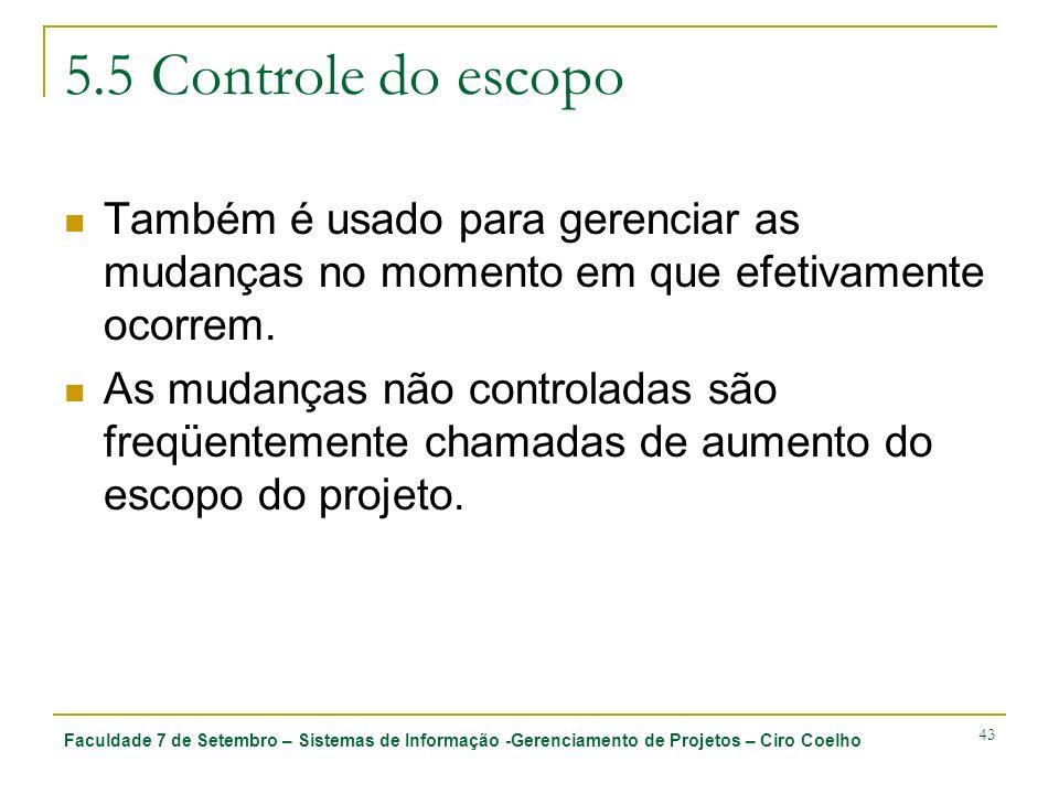 Faculdade 7 de Setembro – Sistemas de Informação -Gerenciamento de Projetos – Ciro Coelho 43 5.5 Controle do escopo Também é usado para gerenciar as m
