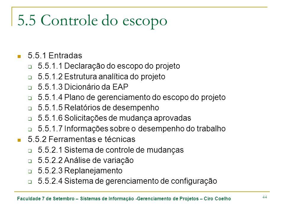 Faculdade 7 de Setembro – Sistemas de Informação -Gerenciamento de Projetos – Ciro Coelho 44 5.5 Controle do escopo 5.5.1 Entradas 5.5.1.1 Declaração
