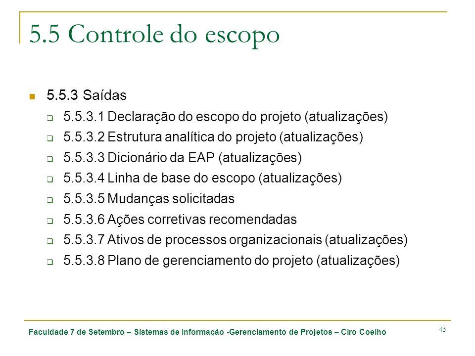 Faculdade 7 de Setembro – Sistemas de Informação -Gerenciamento de Projetos – Ciro Coelho 45 5.5 Controle do escopo 5.5.3 Saídas 5.5.3.1 Declaração do