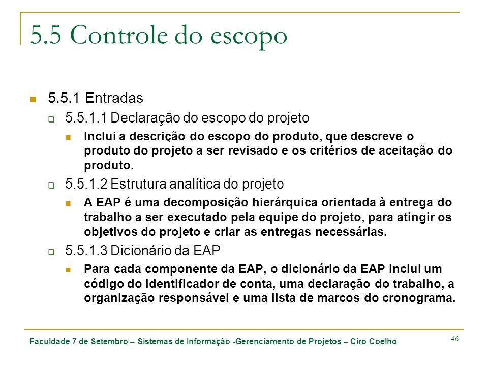 Faculdade 7 de Setembro – Sistemas de Informação -Gerenciamento de Projetos – Ciro Coelho 46 5.5 Controle do escopo 5.5.1 Entradas 5.5.1.1 Declaração
