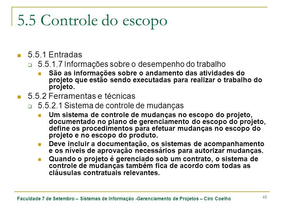 Faculdade 7 de Setembro – Sistemas de Informação -Gerenciamento de Projetos – Ciro Coelho 48 5.5 Controle do escopo 5.5.1 Entradas 5.5.1.7 Informações
