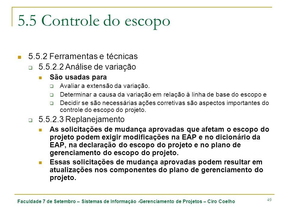 Faculdade 7 de Setembro – Sistemas de Informação -Gerenciamento de Projetos – Ciro Coelho 49 5.5 Controle do escopo 5.5.2 Ferramentas e técnicas 5.5.2