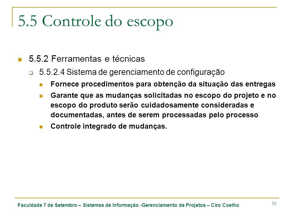 Faculdade 7 de Setembro – Sistemas de Informação -Gerenciamento de Projetos – Ciro Coelho 50 5.5 Controle do escopo 5.5.2 Ferramentas e técnicas 5.5.2