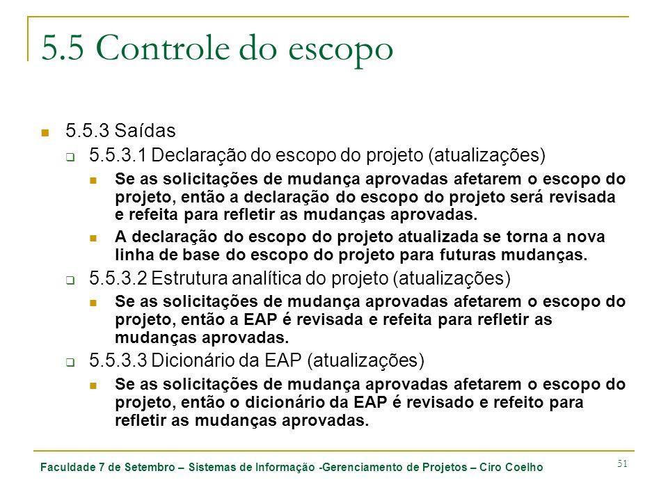 Faculdade 7 de Setembro – Sistemas de Informação -Gerenciamento de Projetos – Ciro Coelho 51 5.5 Controle do escopo 5.5.3 Saídas 5.5.3.1 Declaração do