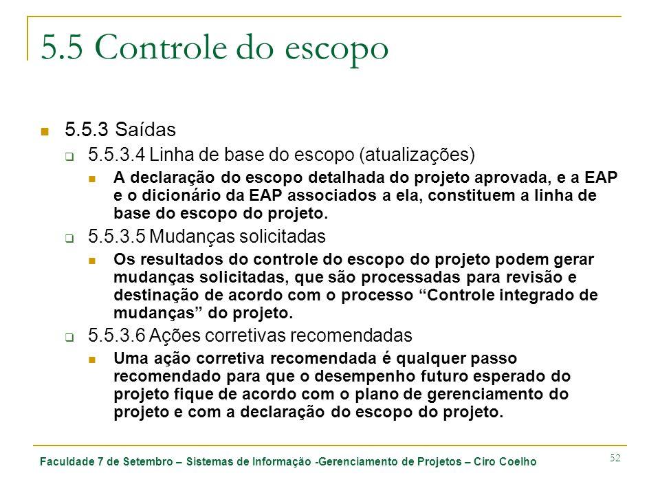 Faculdade 7 de Setembro – Sistemas de Informação -Gerenciamento de Projetos – Ciro Coelho 52 5.5 Controle do escopo 5.5.3 Saídas 5.5.3.4 Linha de base