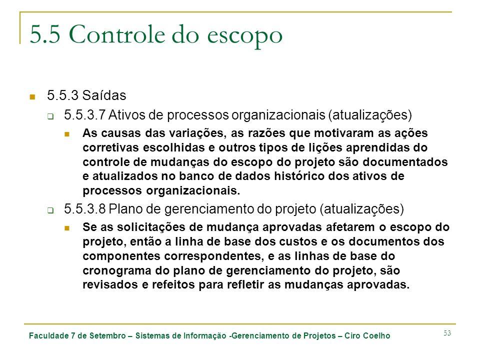 Faculdade 7 de Setembro – Sistemas de Informação -Gerenciamento de Projetos – Ciro Coelho 53 5.5 Controle do escopo 5.5.3 Saídas 5.5.3.7 Ativos de pro