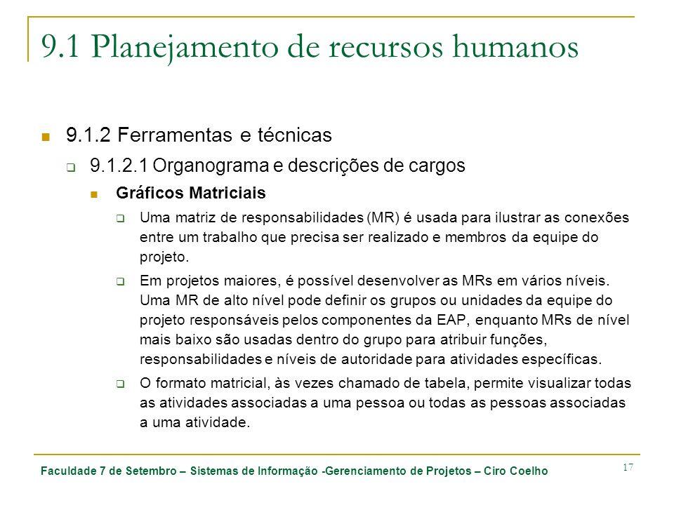 Faculdade 7 de Setembro – Sistemas de Informação -Gerenciamento de Projetos – Ciro Coelho 17 9.1 Planejamento de recursos humanos 9.1.2 Ferramentas e