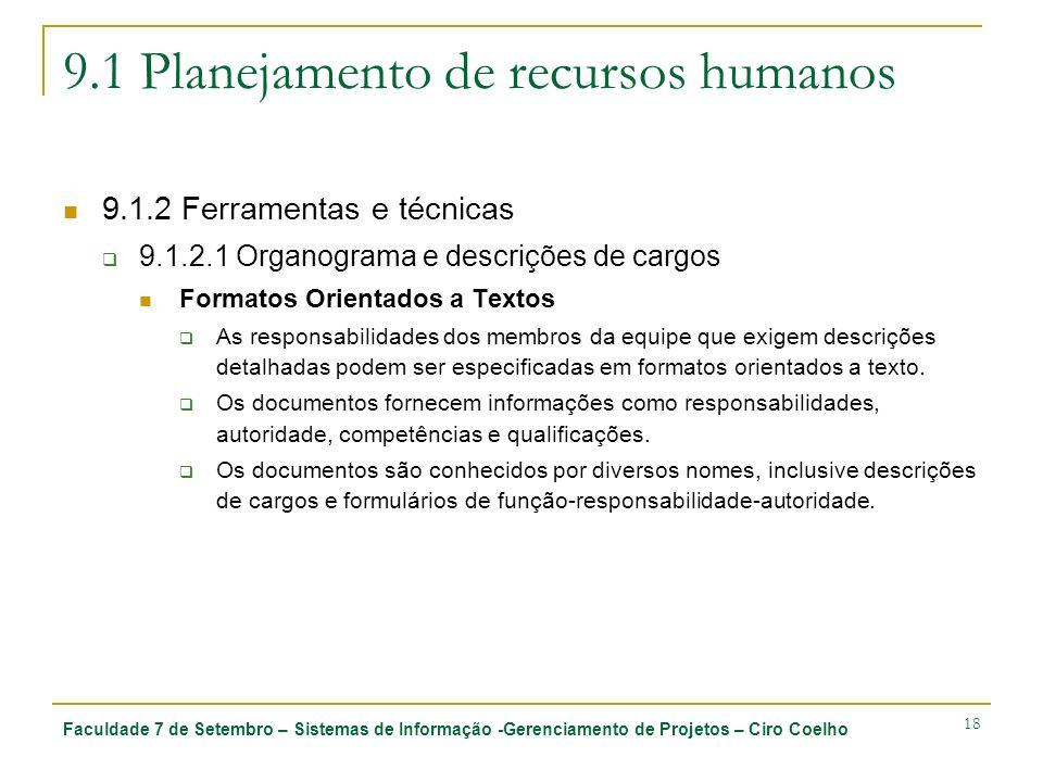 Faculdade 7 de Setembro – Sistemas de Informação -Gerenciamento de Projetos – Ciro Coelho 18 9.1 Planejamento de recursos humanos 9.1.2 Ferramentas e