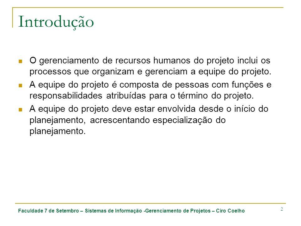 Faculdade 7 de Setembro – Sistemas de Informação -Gerenciamento de Projetos – Ciro Coelho 2 Introdução O gerenciamento de recursos humanos do projeto