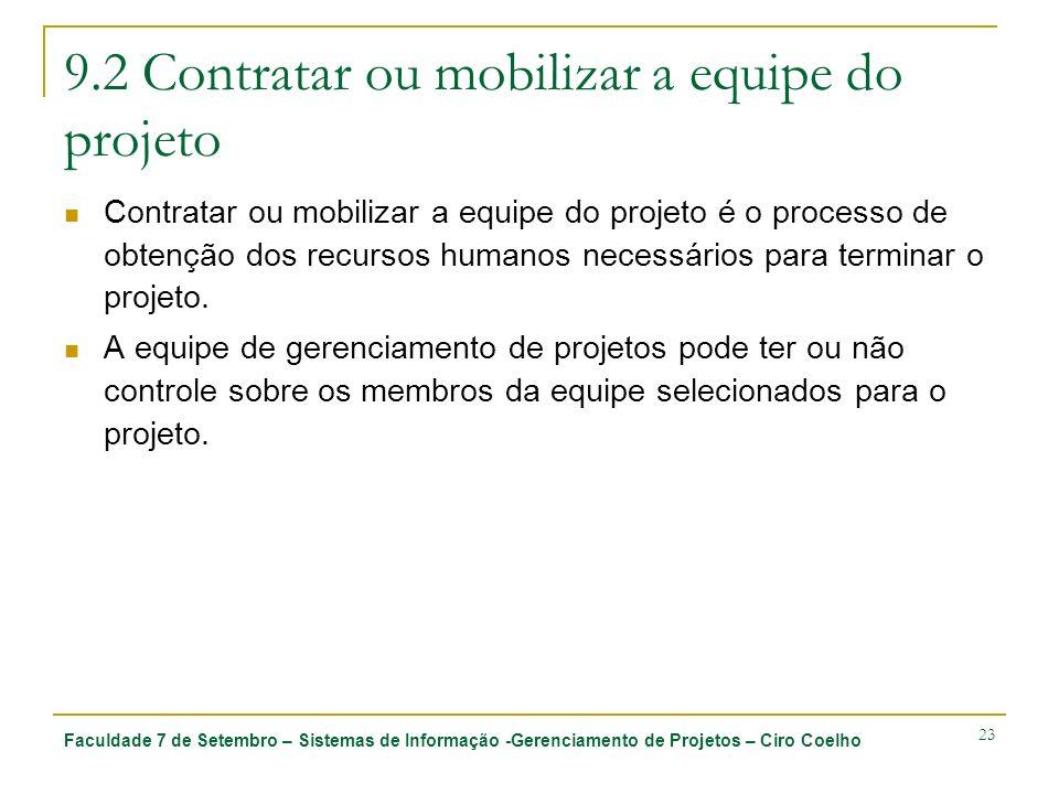 Faculdade 7 de Setembro – Sistemas de Informação -Gerenciamento de Projetos – Ciro Coelho 23 9.2 Contratar ou mobilizar a equipe do projeto Contratar