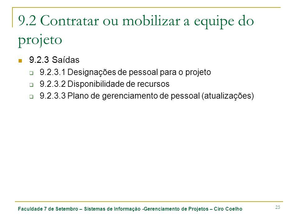 Faculdade 7 de Setembro – Sistemas de Informação -Gerenciamento de Projetos – Ciro Coelho 25 9.2 Contratar ou mobilizar a equipe do projeto 9.2.3 Saíd