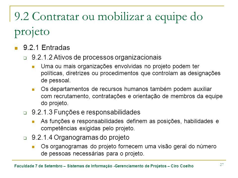Faculdade 7 de Setembro – Sistemas de Informação -Gerenciamento de Projetos – Ciro Coelho 27 9.2 Contratar ou mobilizar a equipe do projeto 9.2.1 Entr