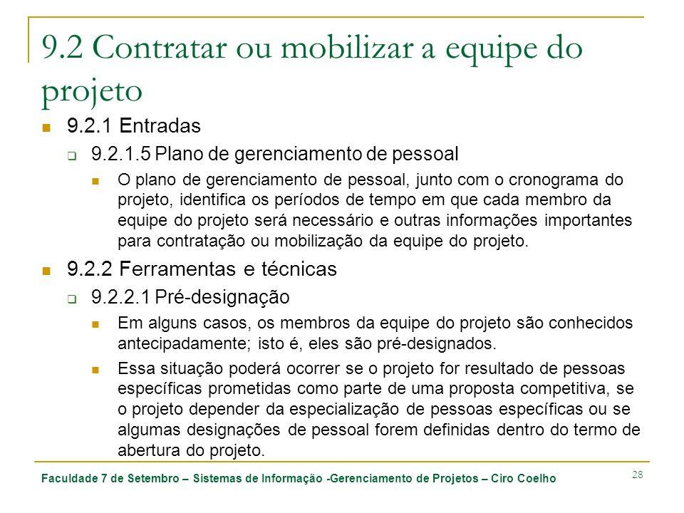 Faculdade 7 de Setembro – Sistemas de Informação -Gerenciamento de Projetos – Ciro Coelho 28 9.2 Contratar ou mobilizar a equipe do projeto 9.2.1 Entr