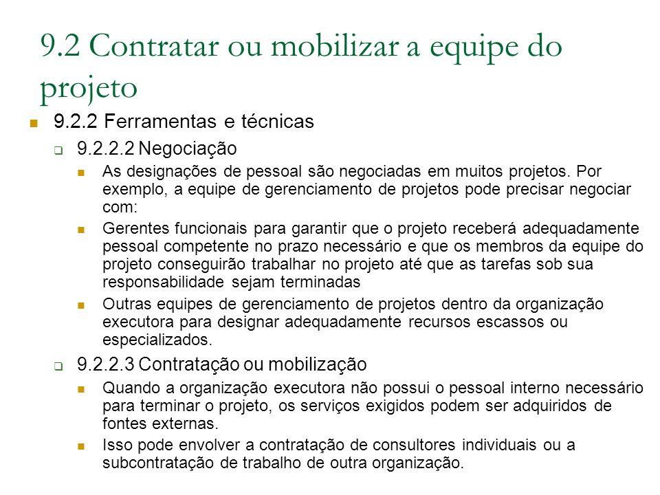 9.2 Contratar ou mobilizar a equipe do projeto 9.2.2 Ferramentas e técnicas 9.2.2.2 Negociação As designações de pessoal são negociadas em muitos proj