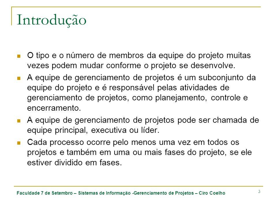 Faculdade 7 de Setembro – Sistemas de Informação -Gerenciamento de Projetos – Ciro Coelho 3 Introdução O tipo e o número de membros da equipe do proje