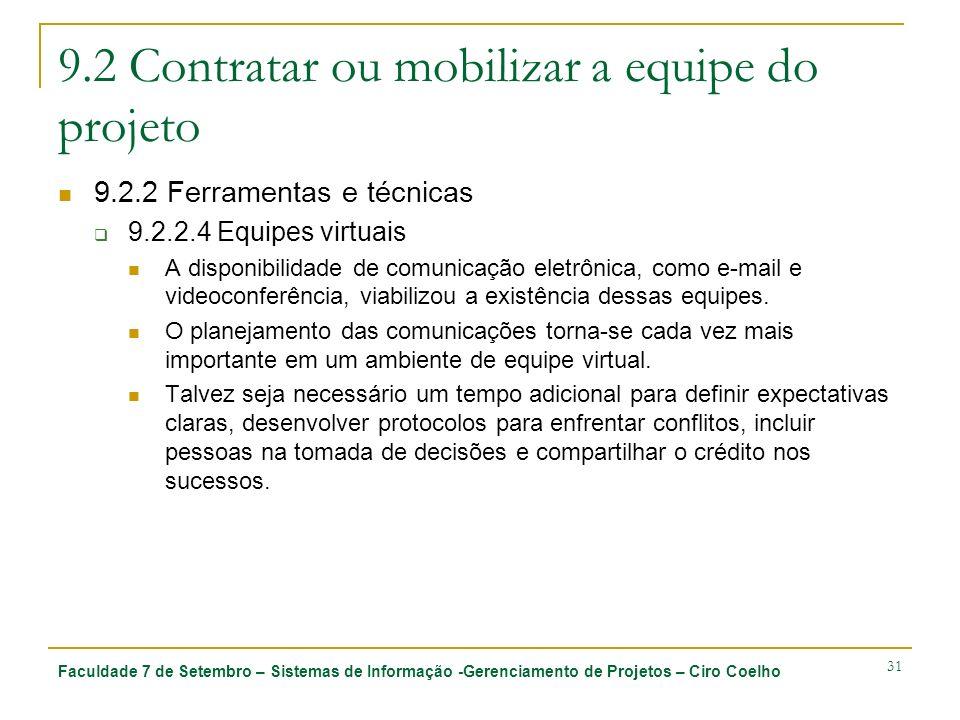 Faculdade 7 de Setembro – Sistemas de Informação -Gerenciamento de Projetos – Ciro Coelho 31 9.2 Contratar ou mobilizar a equipe do projeto 9.2.2 Ferr