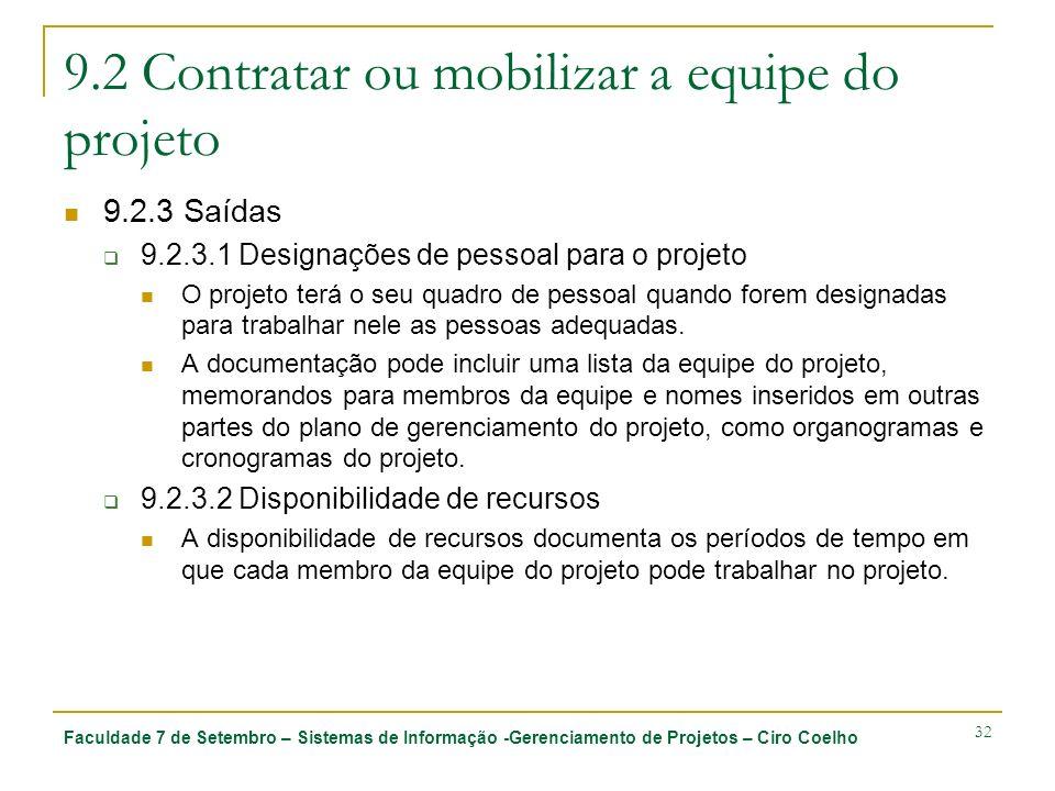 Faculdade 7 de Setembro – Sistemas de Informação -Gerenciamento de Projetos – Ciro Coelho 32 9.2 Contratar ou mobilizar a equipe do projeto 9.2.3 Saíd