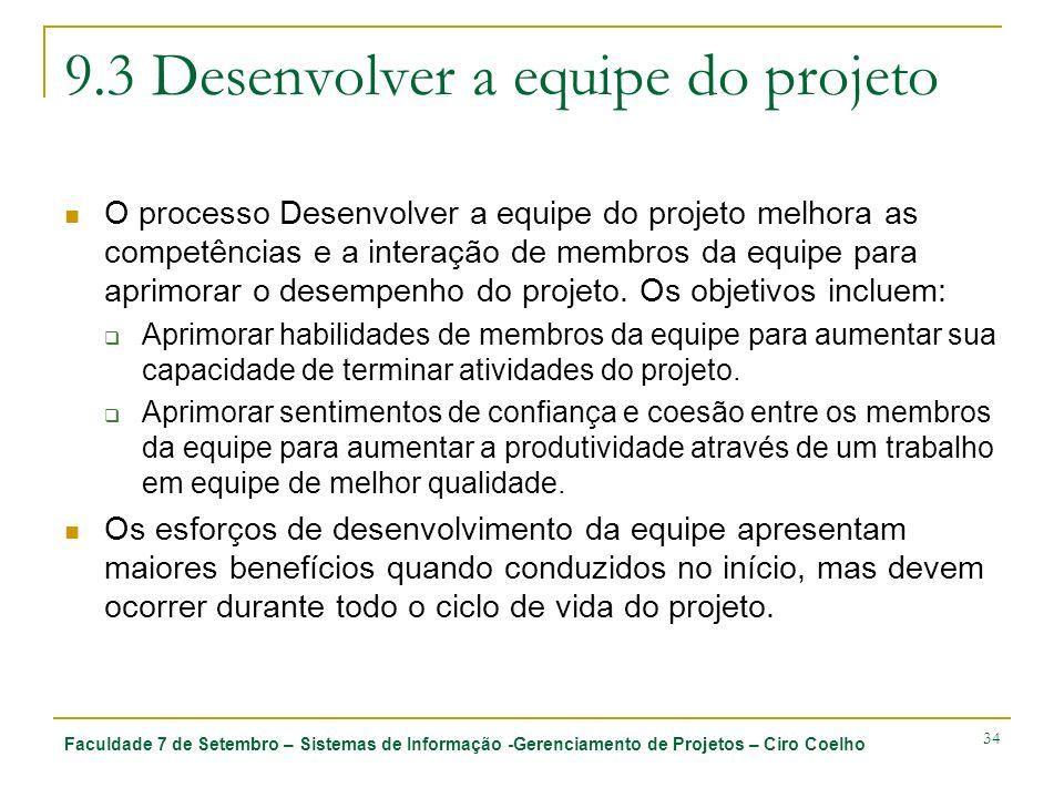 Faculdade 7 de Setembro – Sistemas de Informação -Gerenciamento de Projetos – Ciro Coelho 34 9.3 Desenvolver a equipe do projeto O processo Desenvolve