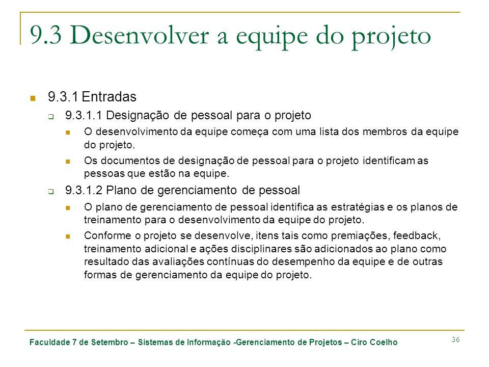 Faculdade 7 de Setembro – Sistemas de Informação -Gerenciamento de Projetos – Ciro Coelho 36 9.3 Desenvolver a equipe do projeto 9.3.1 Entradas 9.3.1.
