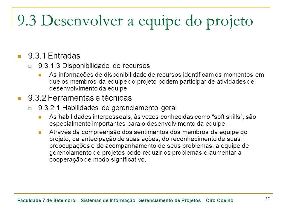 Faculdade 7 de Setembro – Sistemas de Informação -Gerenciamento de Projetos – Ciro Coelho 37 9.3 Desenvolver a equipe do projeto 9.3.1 Entradas 9.3.1.