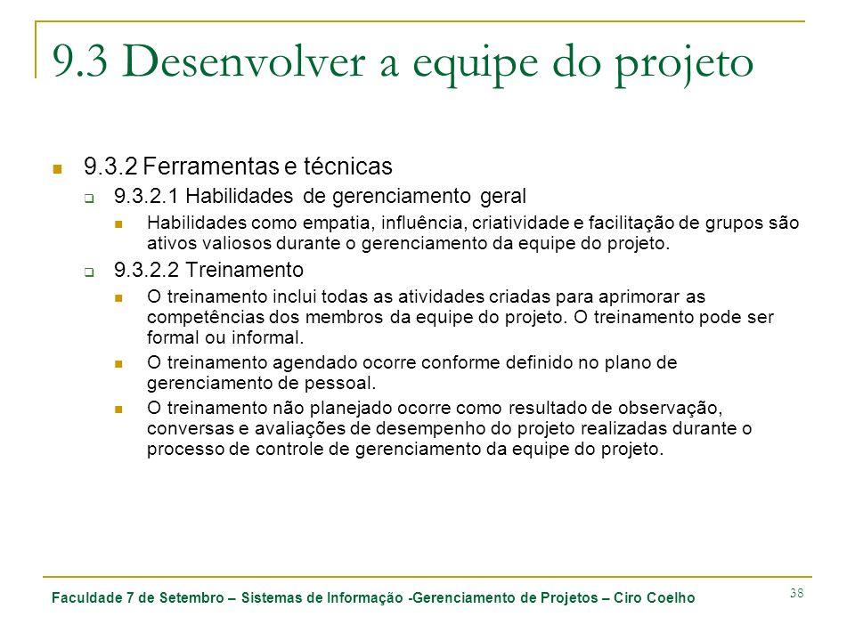 Faculdade 7 de Setembro – Sistemas de Informação -Gerenciamento de Projetos – Ciro Coelho 38 9.3 Desenvolver a equipe do projeto 9.3.2 Ferramentas e t