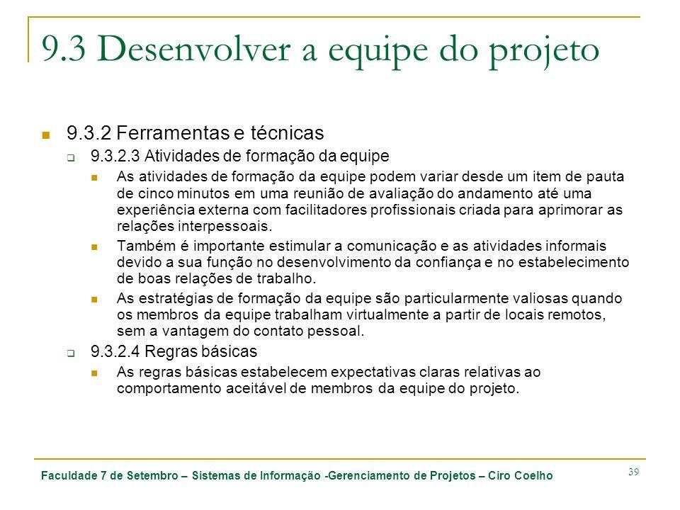 Faculdade 7 de Setembro – Sistemas de Informação -Gerenciamento de Projetos – Ciro Coelho 39 9.3 Desenvolver a equipe do projeto 9.3.2 Ferramentas e t