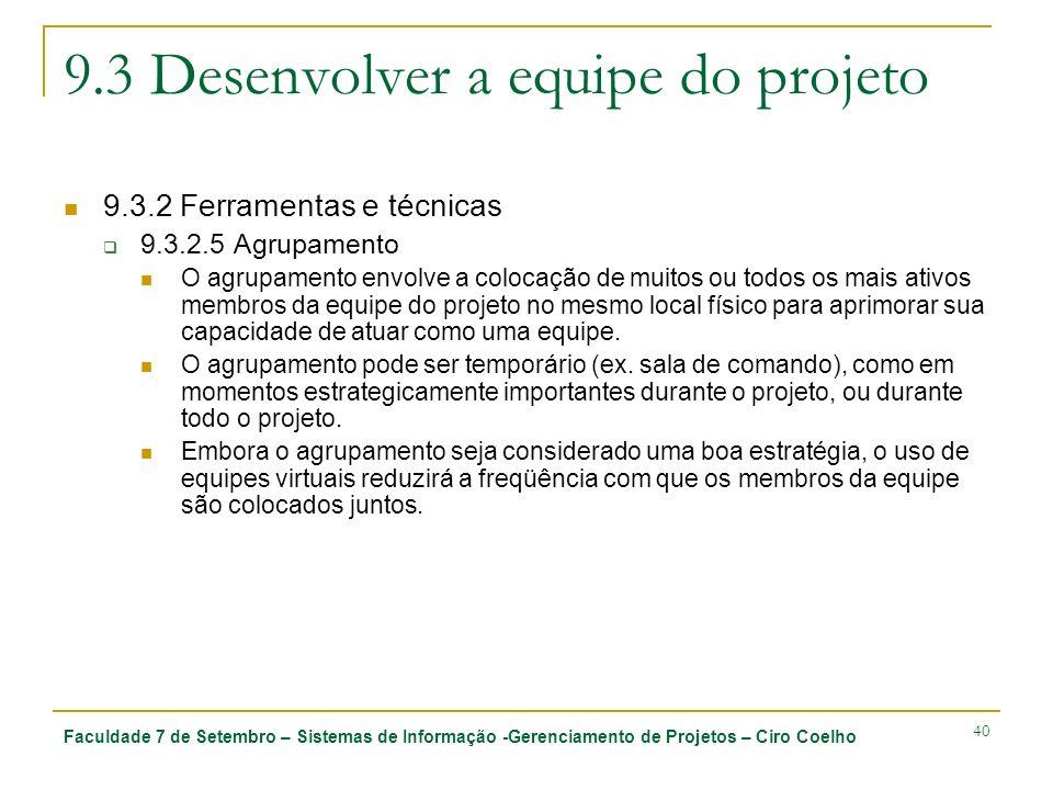 Faculdade 7 de Setembro – Sistemas de Informação -Gerenciamento de Projetos – Ciro Coelho 40 9.3 Desenvolver a equipe do projeto 9.3.2 Ferramentas e t