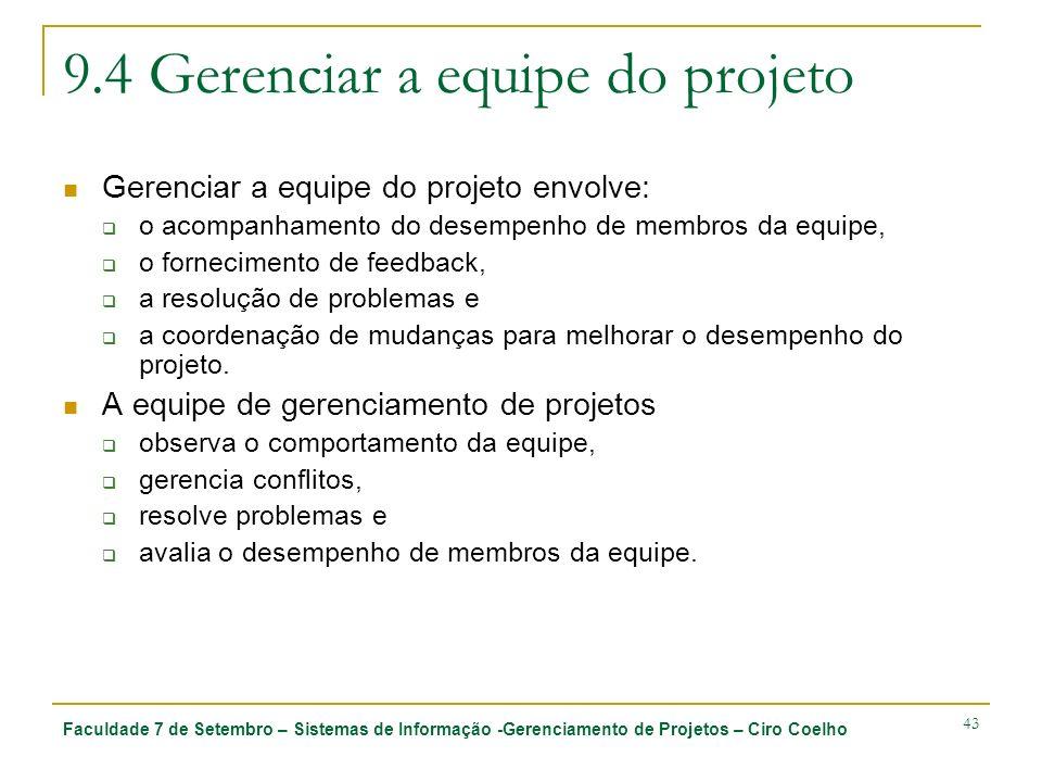 Faculdade 7 de Setembro – Sistemas de Informação -Gerenciamento de Projetos – Ciro Coelho 43 9.4 Gerenciar a equipe do projeto Gerenciar a equipe do p