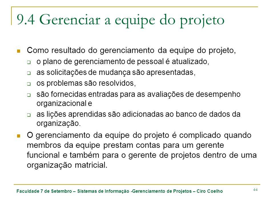 Faculdade 7 de Setembro – Sistemas de Informação -Gerenciamento de Projetos – Ciro Coelho 44 9.4 Gerenciar a equipe do projeto Como resultado do geren