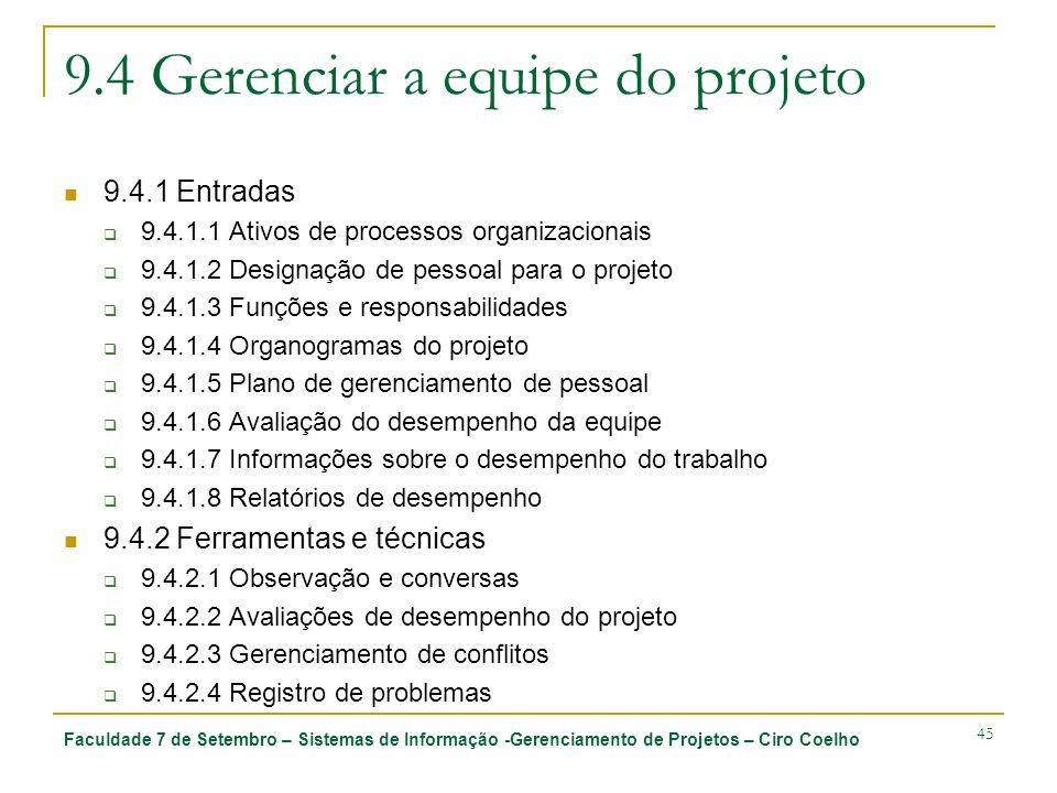 Faculdade 7 de Setembro – Sistemas de Informação -Gerenciamento de Projetos – Ciro Coelho 45 9.4 Gerenciar a equipe do projeto 9.4.1 Entradas 9.4.1.1