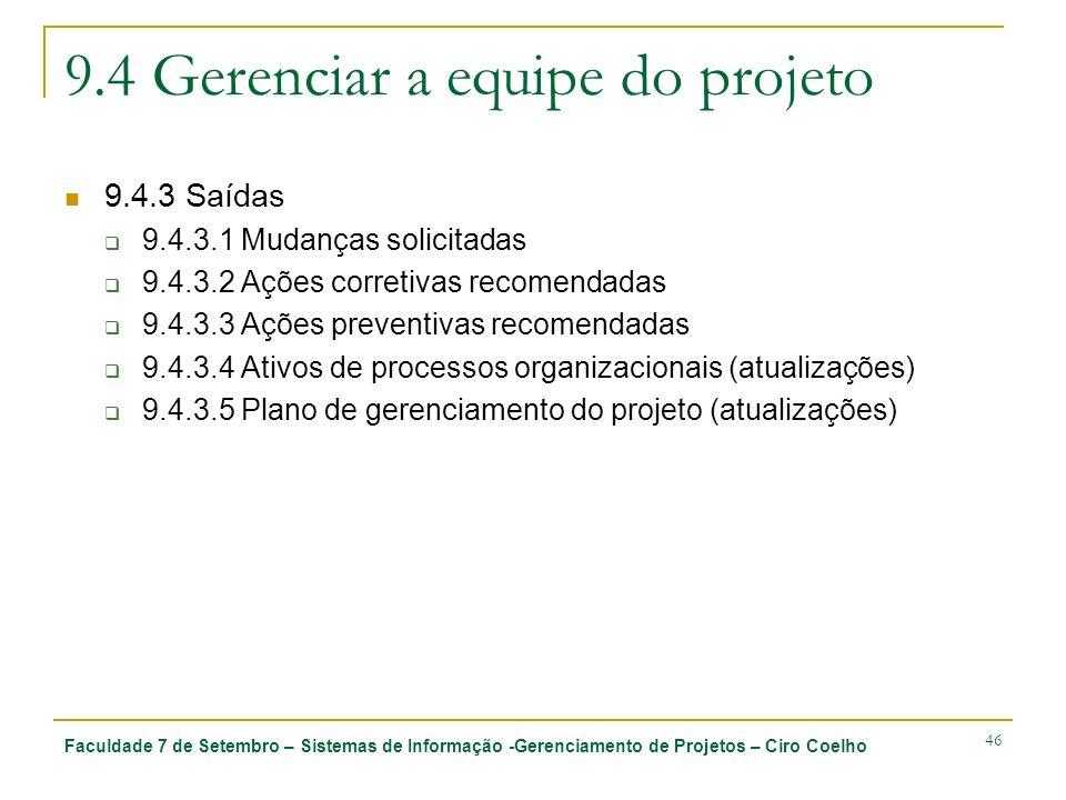 Faculdade 7 de Setembro – Sistemas de Informação -Gerenciamento de Projetos – Ciro Coelho 46 9.4 Gerenciar a equipe do projeto 9.4.3 Saídas 9.4.3.1 Mu