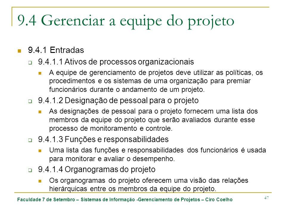 Faculdade 7 de Setembro – Sistemas de Informação -Gerenciamento de Projetos – Ciro Coelho 47 9.4 Gerenciar a equipe do projeto 9.4.1 Entradas 9.4.1.1